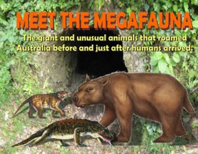 Meet the Megafauna: The Giant and Unusual Animals That Roamed Australia Before and Just After Humans Arrived.