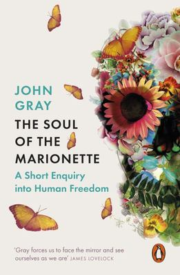 The Soul of the Marionette - A Short Enquiry into Human Freedom