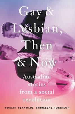 Gay and Lesbian, Then and Now - Australian Stories from a Social Revolution