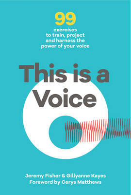This is a Voice - 64 Exercises to Train, Project and Harness the Power of Your Voice