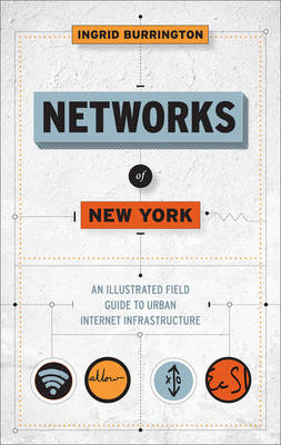 Networks of New York: An Illustrated Field Guide to Urban Internet Infrastructure