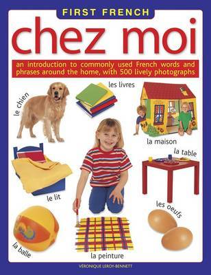 First French Chez Moi: An Introduction to Commonly Used French Words and Phrases Around the Home, with 500 Lively Photographs