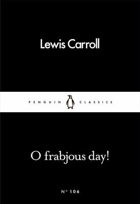O Frabjous Day! Little Black Classic