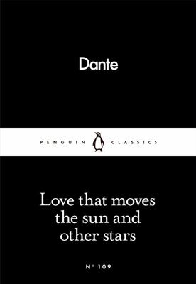 Love That Moves the Sun and Other Stars : Little Black Classic