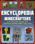 The Ultimate Unofficial Encyclopedia for Minecrafters: An A-Z Book of Tips and Tricks the Official Guides Don't Teach You