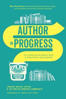 Author in Progress: A No-Holds-Barred Guide to What It Really Takes to Get Published