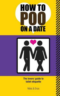 How to Poo on a Date: The Lovers Guide to Toilet Etiquette