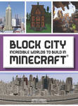 Block City: Incredible Worlds to Build in Minecraft