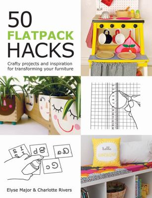 50 Flatpack Hacks: Crafty Projects and Inspiration for Transforming Your Furniture