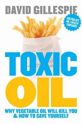 Toxic Oil Why Vegetable Oil Gives You Cancer and How to Avoid It