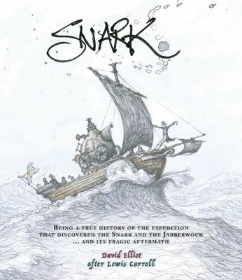 Snark: Being a True History of the Expedition that Discovered the Snark and the Jabberwock...and its Tragic Aftermath