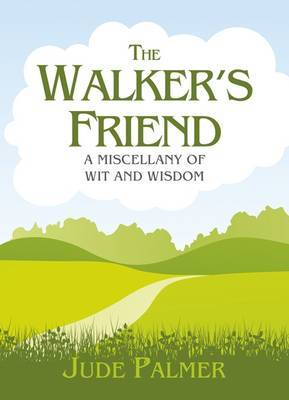 The Walker's Friend: A Miscellany of Wit and Wisdom