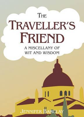The Traveller's Friend: A Miscellany of Wit and Wisdom