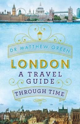 London A Travel Guide Through Time