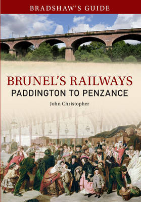 Bradshaw's Guide Brunel's Railways: Paddington to Penzance: Volume one
