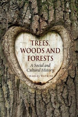 Woods, Trees and Forests: A Social and Cultural History