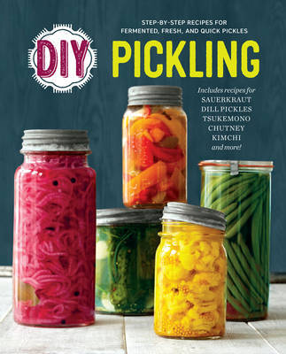 DIY Pickling Step By Step Recipes for Fermented Fresh and Quick Pickles