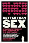 Better than Sex: Women write about sex and romance in the digital age