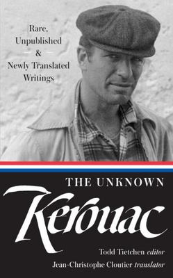 The Unknown Kerouac - Rare, Unpublished, and Newly Translated Writings