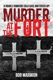 Murder at the Fort: A Double Homicide Cold Case and Cover Up!