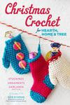 Christmas Crochet for Hearth, Home & TreeStockings, Ornaments, Garlands and More