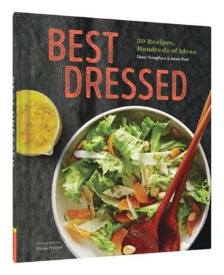 Best Dressed 50 Recipes for Salad Dressings and Toppings and Hundreds of Ideas for Making Great Salads