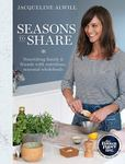 Seasons to Share: Nourishing family & friends with nutrious, seasonal wholefoods