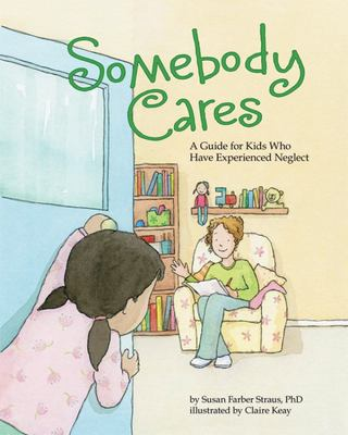 Somebody Cares: A Care Guide for Kids Who Have Experienced Neglect