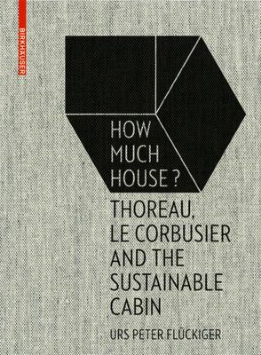 How Much House? Thoreau Le Corbusier and the Sustainable Cabin