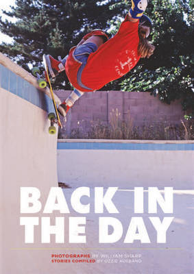 Back in the Day: The rise of Skateboarding: Photographs 1975 -1980