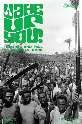 Wake Up You!, Vol. 2 The Rise and Fall of Nigerian Rock