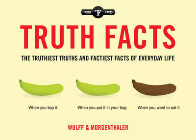 Truth Facts: The Truthiest Truths and Factiest Facts of Everyday Life