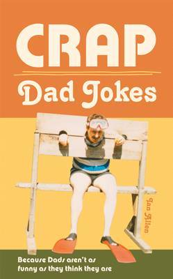 Crap Dad Jokes Because Dads Aren't as Funny as They Think They are