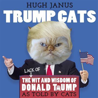Trump Cats: The (Lack Of) Wit and Wisdom of Donald Trump