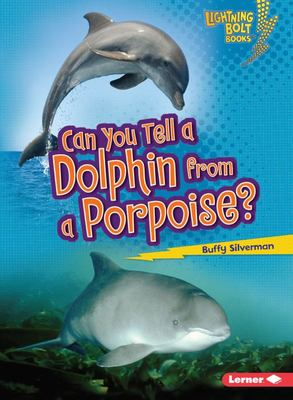 Can You Tell a Dolphin from a Porpoise? (Animal Look-Alikes)