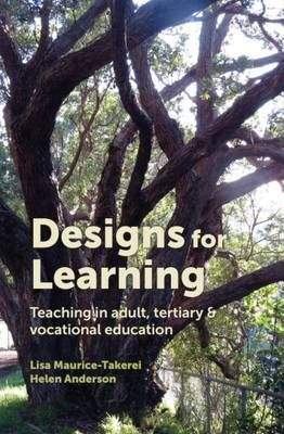 Designs for Learning: Teaching in Adult, Tertiary and Vocational Education in Aotearoa New Zealand