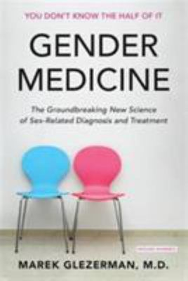 Gender Medicine: The Groundbreaking New Science of Gender and Sex Based Diagnosis and Treatment