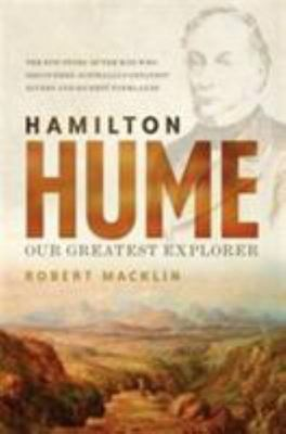 Hamilton Hume: Our Greatest Explorer