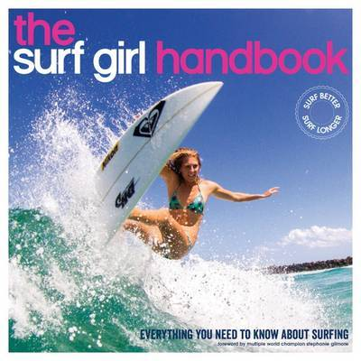 The Surf Girl Handbook: Everything You Need to Know About Surfing