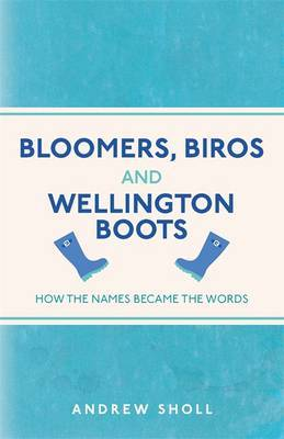 Bloomers, Biros and Wellington BootsHow the Names Became the Words