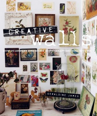 Creative Walls : How to Display and Enjoy Your Treasured Collections