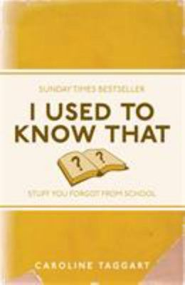 I Used to Know That : Stuff You Forgot from School