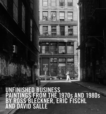 Unfinished Business: Paintings from the '70s and '80s by Ross Blecker, Eric Fischl, and David Salle