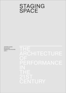 Staging Space - The Architecture of Performance in the 21st Century