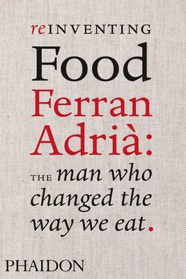 Reinventing Food: Ferran Adria: The Man Who Changed the Way We Eat