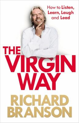 Virgin Way: How to Listen, Learn, Laugh and Lead