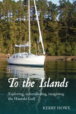 To the Islands: Exploring, Remembering, Imagining the Hauraki Gulf