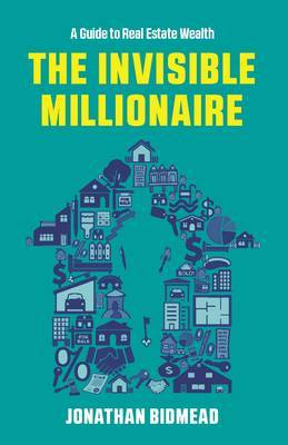 The Invisible Millionaire: A Guide to Real Estate Wealth