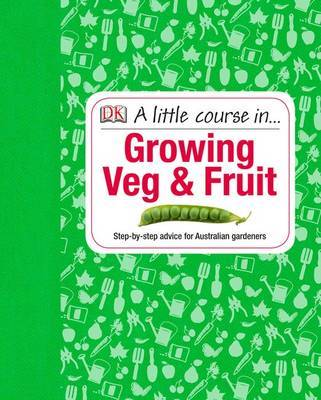 A Little Course in Growing Veg and Fruit
