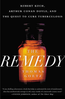 The Remedy: Robert Koch, Arthur Conan Doyle and the Quest to Cure Tuberculosis